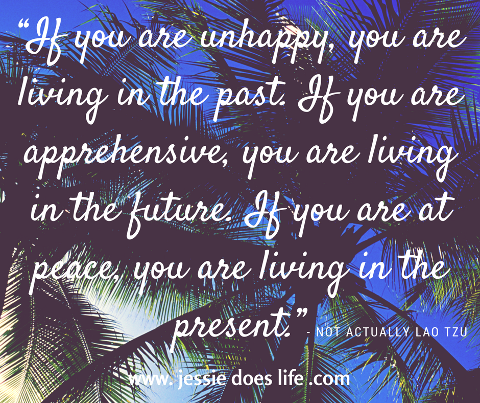 if-you-are-unhappy-you-are-living-in-the-past-if-you-are-apprehensive-you-are-living-in-the-future-if-you-are-at-peace-you-are-lving-in-the-present